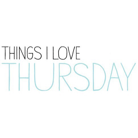 Thursday Things: Things I'm Loving